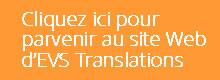 Cliquez ici pour parvenir au site Web d'EVS Translations