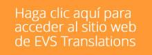 Haga clic aquí para acceder al sitio web de EVS Translations